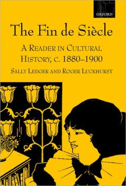 The Fin de Sii'Acle: A Reader in Cultural History, c. 1880-1900