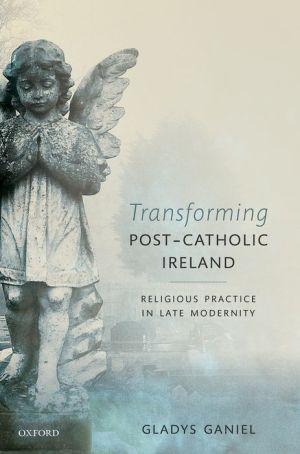 Transforming Post-Catholic Ireland: Religious Practice in Late Modernity
