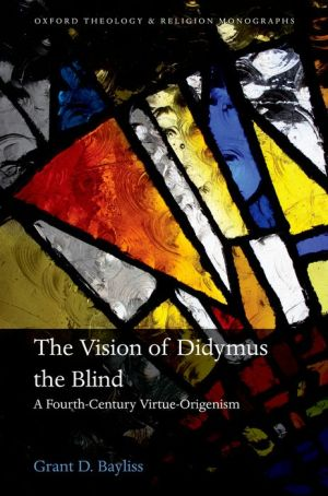 The Vision of Didymus the Blind: A Fourth-Century Virtue-Origenism