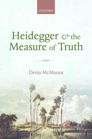 Heidegger and the Measure of Truth: Themes from his Early Philosophy
