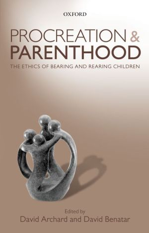Procreation and Parenthood: The Ethics of Bearing and Rearing Children
