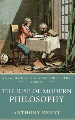 The Rise of Modern Philosophy: A New History of Western Philosophy Volume 3