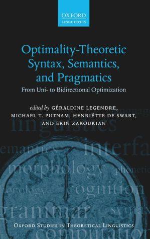 Optimality Theoretic Syntax, Semantics, and Pragmatics: From Uni- to Bidirectional Optimization