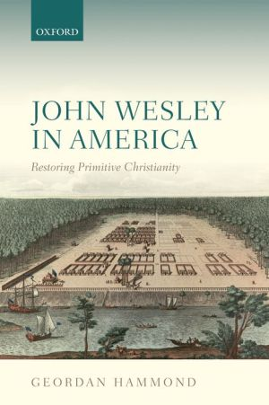 John Wesley in America: Restoring Primitive Christianity