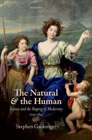 The Natural and the Human: Science and the Shaping of Modernity, 1739-1841