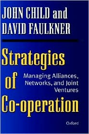 Strategies of Cooperation: Managing Alliances, Networks, and Joint Vertures