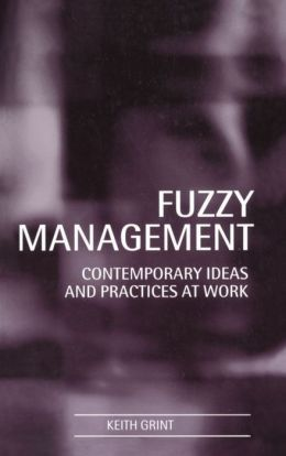 Fuzzy Management: Contemporary Ideas and Practices at Work