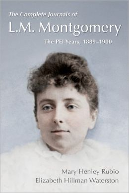 The Complete Journals of L.M. Montgomery: The PEI Years, 1889-1899