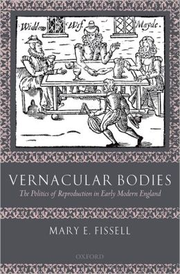 Vernacular Bodies: The Politics of Reproduction in Early Modern England