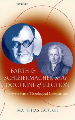 Barth and Schleiermacher on the Doctrine of Election: A Systematic-Theological Comparison
