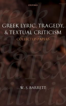 Greek Lyric, Tragedy, and Textual Criticism: Collected Papers