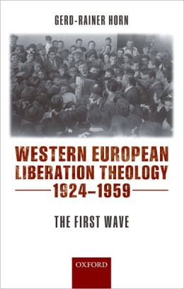 Western European Liberation Theology, 1924-1959: The First Wave