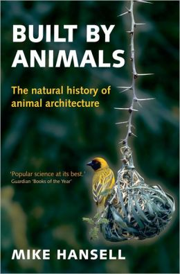 Built by Animals: The Natural History of Animal Architecture