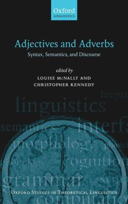 Adjectives and Adverbs: Syntax, Semantics, and Discourse