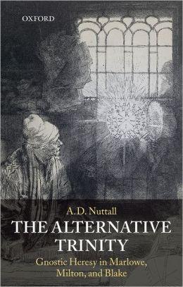 The Alternative Trinity: Gnostic Heresy in Marlowe, Milton, and Blake