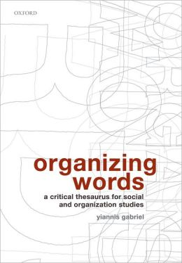 Organizing Words: A Critical Thesaurus for Social and Organization Studies