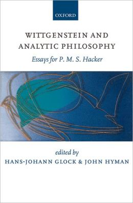 Wittgenstein and Analytic Philosophy: Essays for P. M. S. Hacker