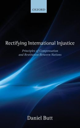 Rectifying International Injustice: Principles of Compensation and Restitution Between Nations