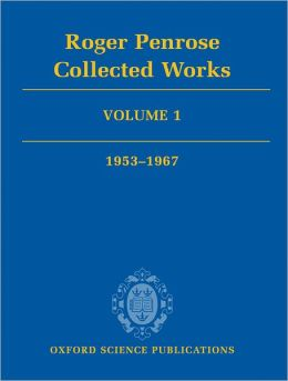 Roger Penrose: Collected Works: Volume 1: 1953-1967