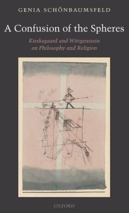 A Confusion of the Spheres: Kierkegaard and Wittgenstein on Philosophy and Religion