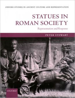 Statues in Roman Society(Oxford Studies in Ancient Culture and Representation Series): Representation and Response