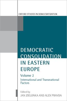 Democratic Consolidation in Eastern Europe: International and Transnational Factors