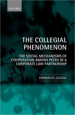 The Collegial Phenomenon: The Social Mechanisms of Cooperation among Peers in a Corporate Law Partnership