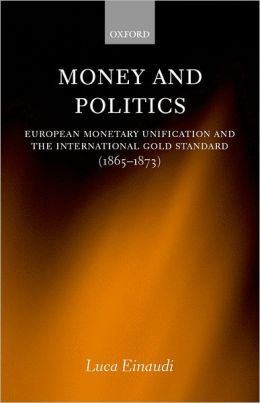 Money and Politics: European Monetary Unification and the International Gold Standard (1865-1873)