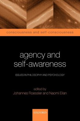 Agency and Self-Awareness: Issues in Philosophy and Psychology