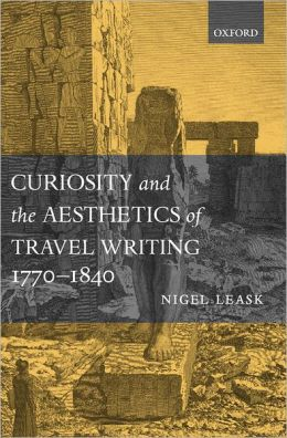Curiosity and the Aesthetics of Travel-Writing, 1770-1840: 'From an Antique Land'
