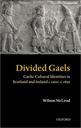 Divided Gaels: Gaelic Cultural Identities in Scotland and Ireland C. 1200-1650