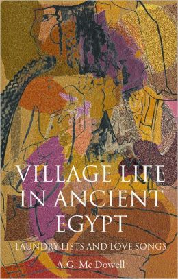 Village Life in Ancient Egypt: Laundry Lists and Love Songs
