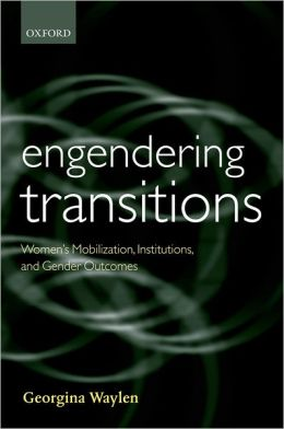 Engendering Transitions: Women's Mobilization, Institutions and Gender Outcomes