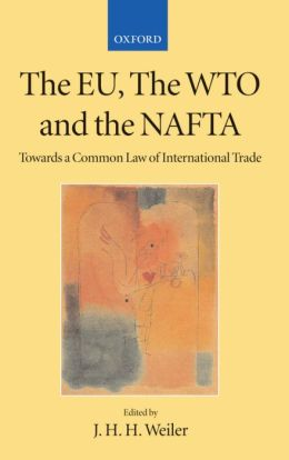 The EU, the WTO, and the NAFTA: Towards a Common Law of International Trade?