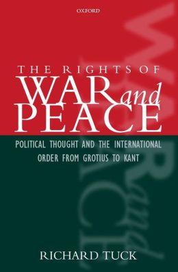The Rights of War and Peace: Political Thought and the International Order from Grotius to Kant