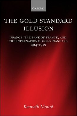 The Gold Standard Illusion: France, the Bank of France, and the International Gold Standard, 1914-1939