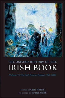 The Oxford History of the Irish Book, Volume V: The Irish Book in English, 1891-2000