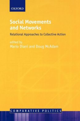 Social Movements and Networks: Relational Approaches to Collective Action