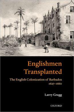 Englishmen Transplanted: The English Colonization of Barbados 1627-1660