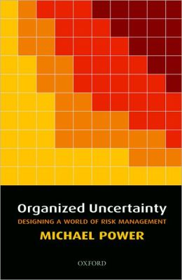 Organized Uncertainty: Designing a World of Risk Management