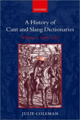 A History of Cant and Slang Dictionaries, 1567-1784