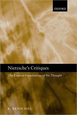 Nietzsche's Critiques: The Kantian Foundations of His Thought
