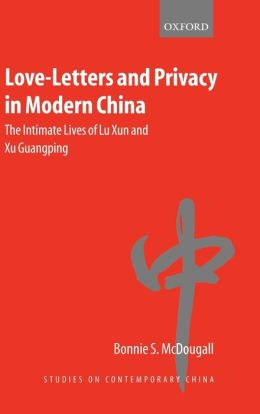 Love-Letters and Privacy in Modern China: The Intimate Lives of Lu Xun and Xu Guangping