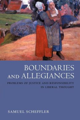 Boundaries and Allegiances: Problems of Justice and Responsibility in Liberal Thought