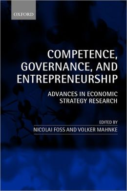 Competence, Governance, and Entrepreneurship: Advances in Economic Strategy Research