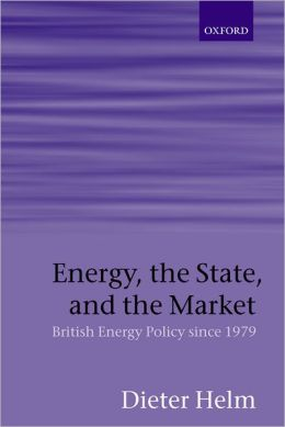 Energy, the State, and the Market: British Energy Policy since 1979