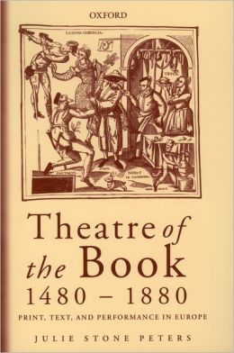 Theatre of the Book, 1480-1880: Print, Text and Performance in Europe