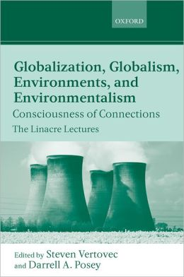 Globalization, Globalism, Environments, and Environmentalism (Linacre Lectures Series): Conceiving Connections