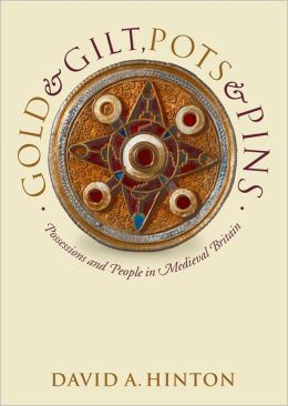 Gold and Gilt, Pots and Pins: Possessions and People in Medieval Britain