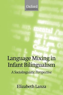 Language Mixing in Infant Bilingualism: A Sociolinguistic Perspective (Oxford Studies in Language Studies Contact Series)